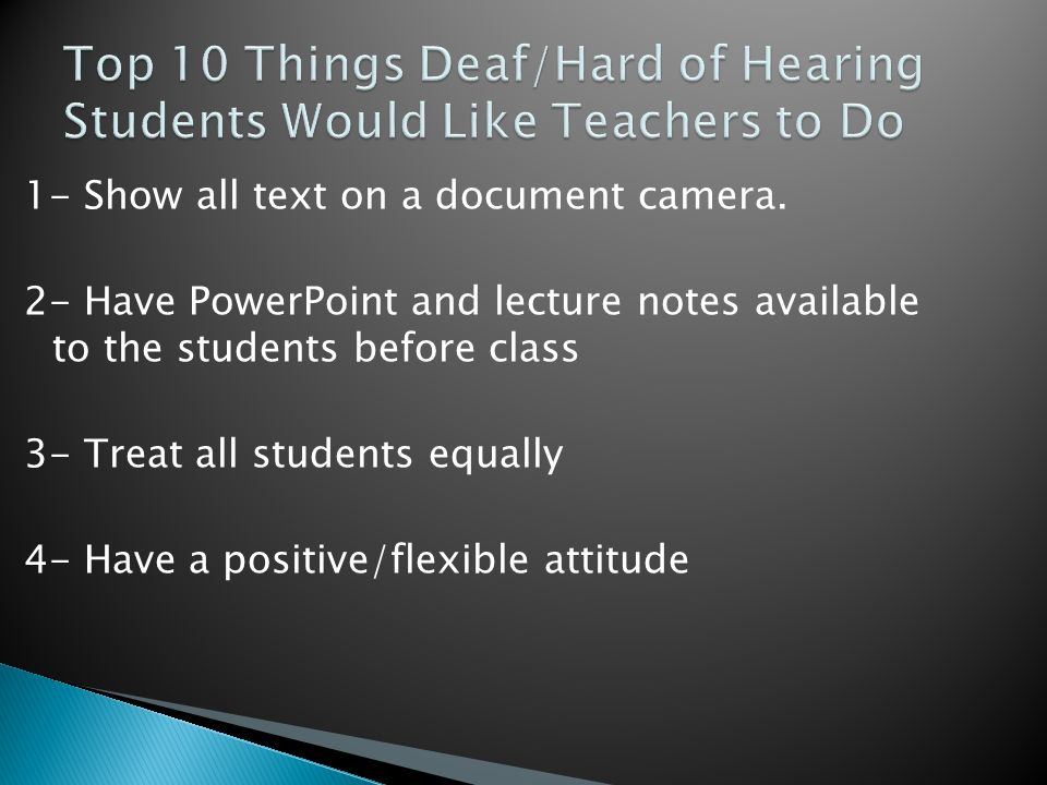 1- Show all text on a document camera. 2- Have PowerPoint and lecture notes available to the students before class 3- Treat all students equally 4- Ha