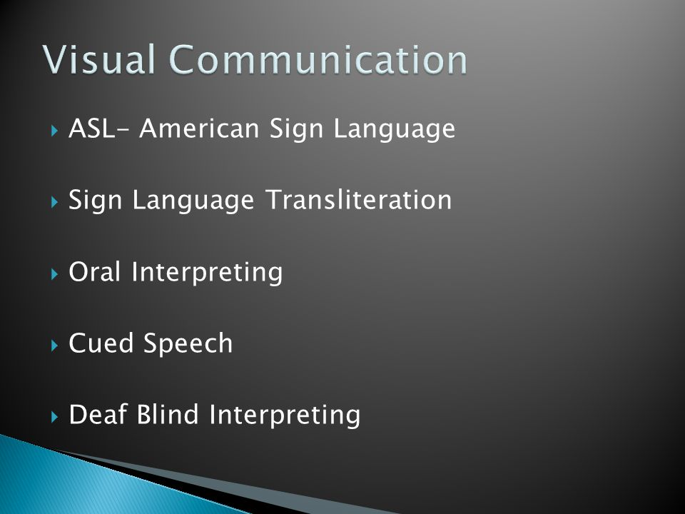  ASL- American Sign Language  Sign Language Transliteration  Oral Interpreting  Cued Speech  Deaf Blind Interpreting