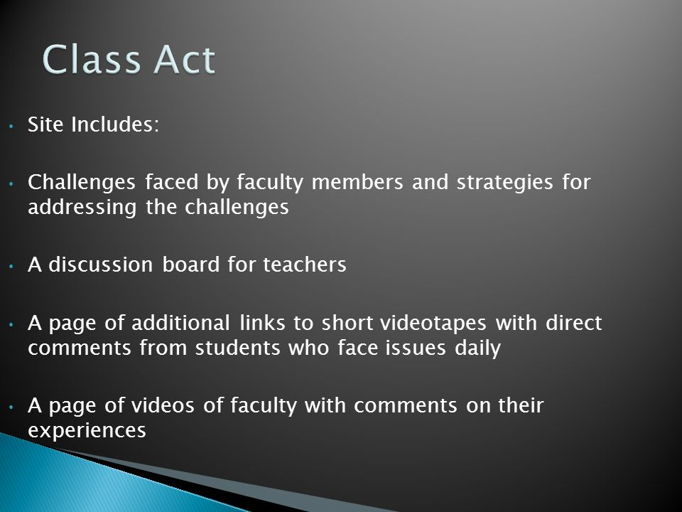 Site Includes: Challenges faced by faculty members and strategies for addressing the challenges A discussion board for teachers A page of additional l
