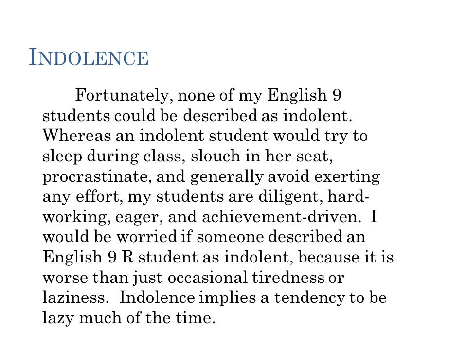 I NDOLENCE Fortunately, none of my English 9 students could be described as indolent.