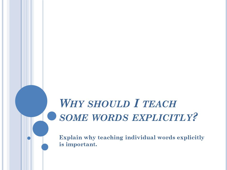 W HY SHOULD I TEACH SOME WORDS EXPLICITLY .