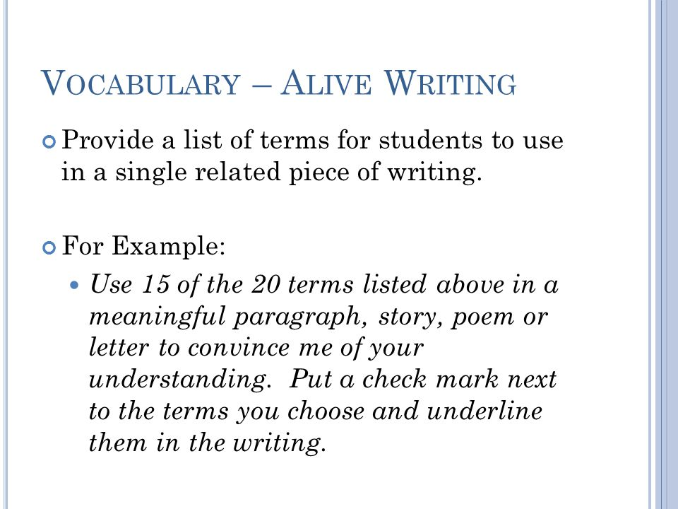 V OCABULARY – A LIVE W RITING Provide a list of terms for students to use in a single related piece of writing.