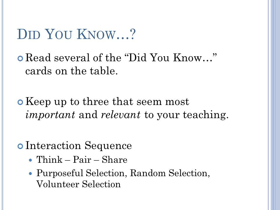 D ID Y OU K NOW …. Read several of the Did You Know… cards on the table.