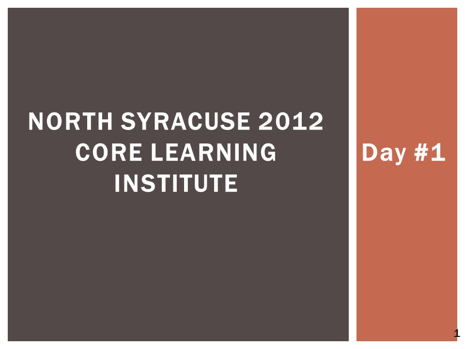 Day #1 NORTH SYRACUSE 2012 CORE LEARNING INSTITUTE 1
