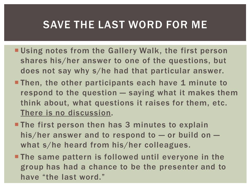  Using notes from the Gallery Walk, the first person shares his/her answer to one of the questions, but does not say why s/he had that particular answer.