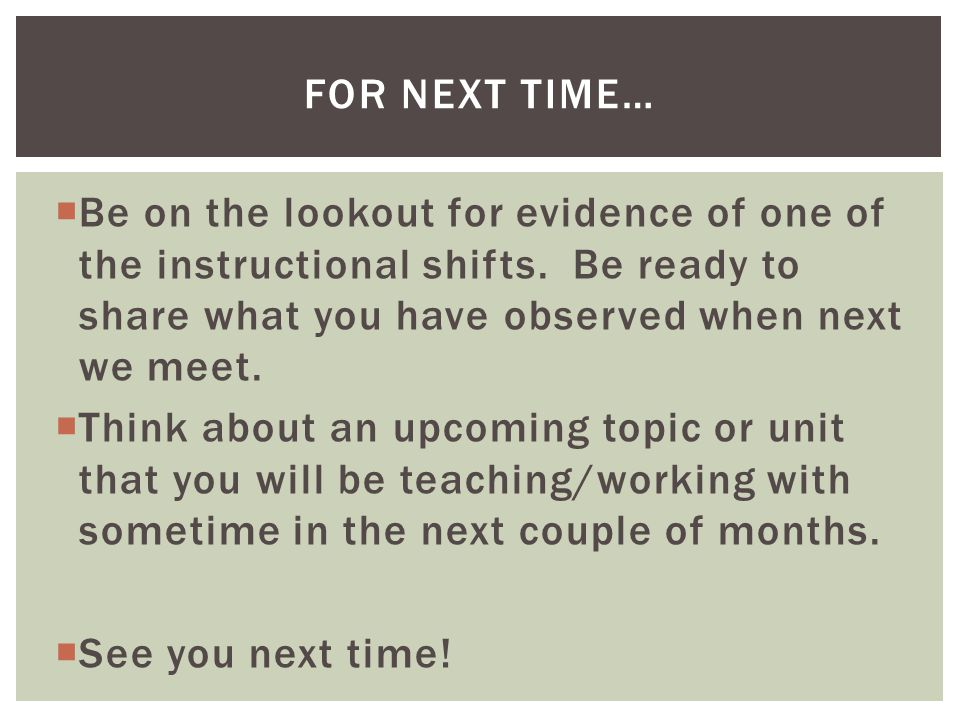  Be on the lookout for evidence of one of the instructional shifts.