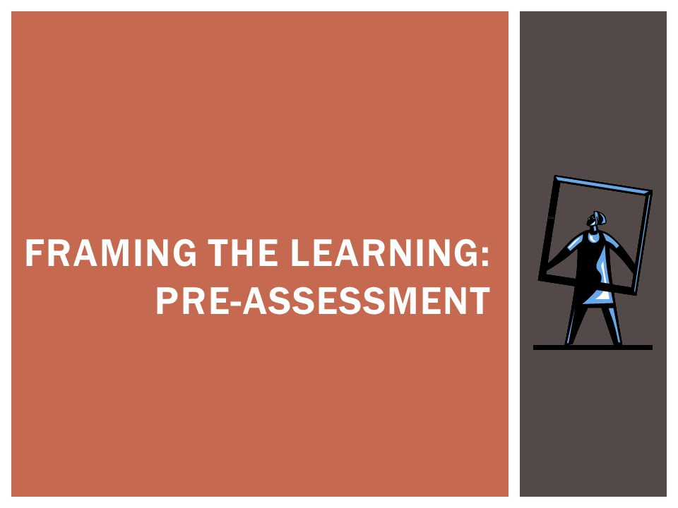 FRAMING THE LEARNING: PRE-ASSESSMENT