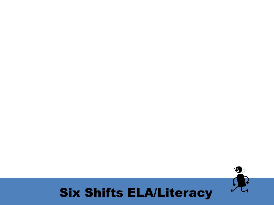 Six Shifts ELA/Literacy