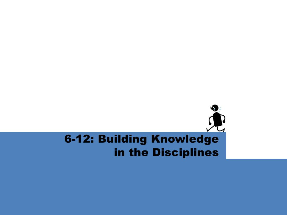 6-12: Building Knowledge in the Disciplines