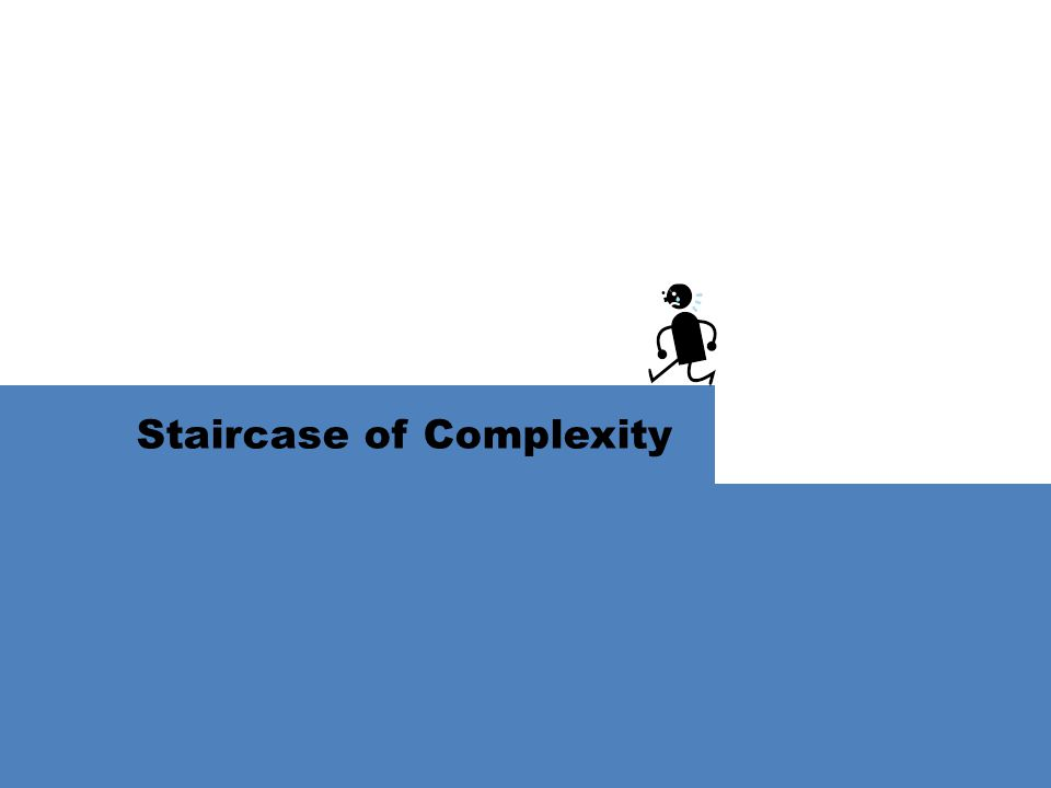 Staircase of Complexity