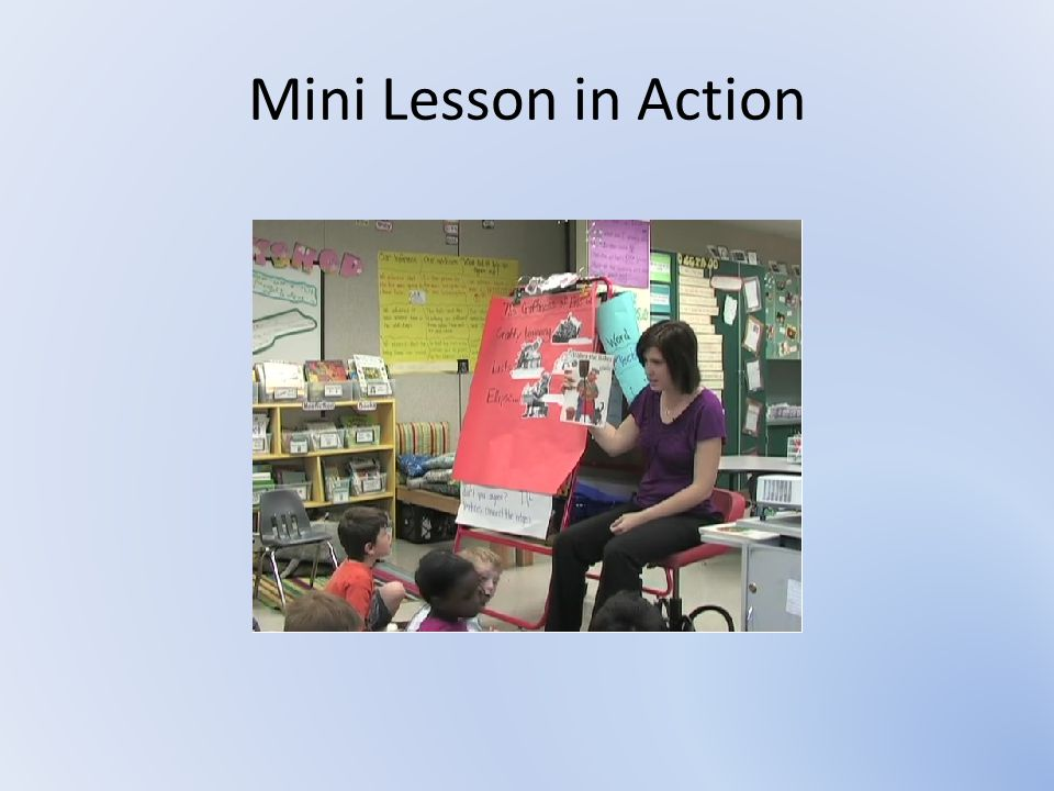 Architecture of the Mini Lesson Connection – Yesterday we were working on… – Today I will teach you that… – Because… Teaching – Let me show you how I… – Hmmm…I'm thinking… – Did you see how I… Active Engagement – Now it's your turn.