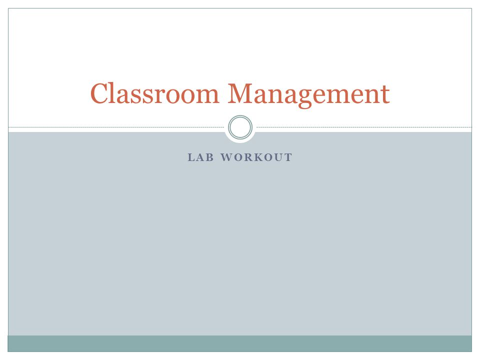 LAB WORKOUT Classroom Management