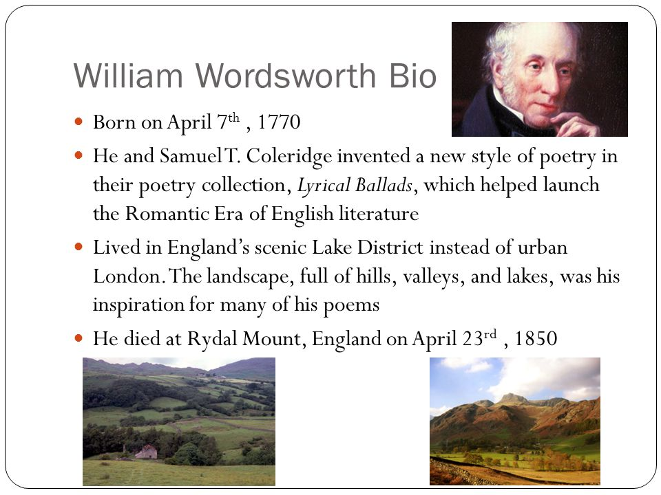 William Wordsworth Bio Born on April 7 th, 1770 He and Samuel T.