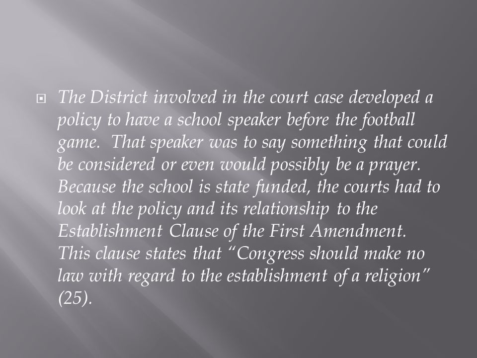  The District involved in the court case developed a policy to have a school speaker before the football game.