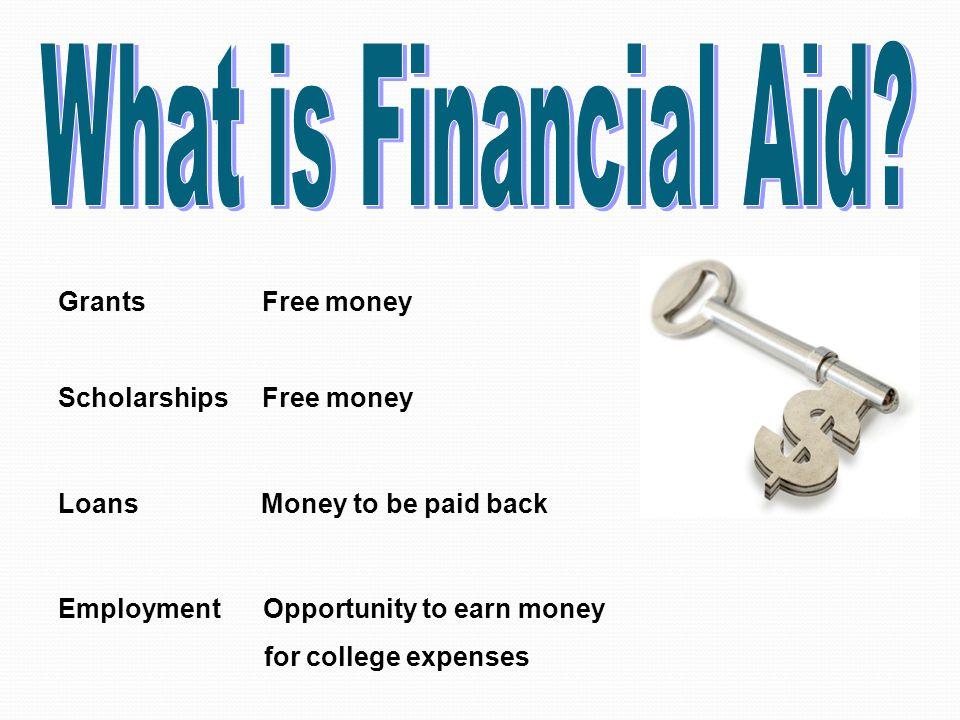  Need based aid ~ grants, loans & work study  Merit based aid ~ scholarships