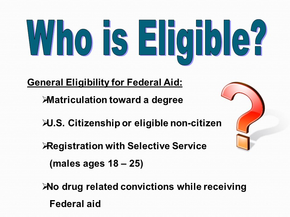 General Eligibility for Federal Aid:  Matriculation toward a degree  U.S.