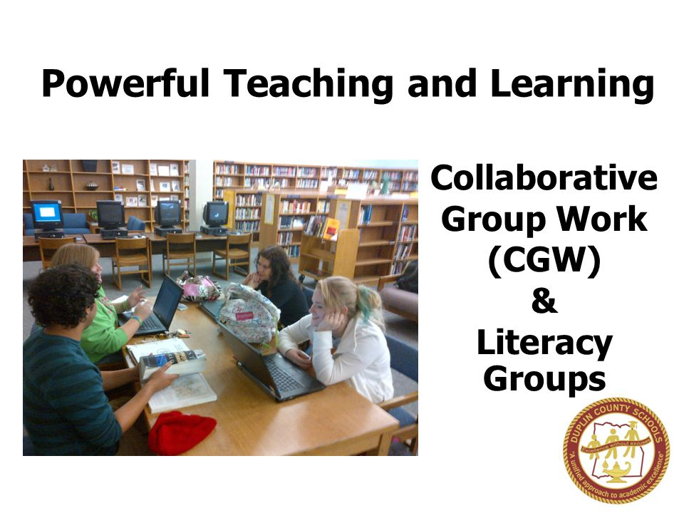Collaborative Group Work (CGW) & Literacy Groups Powerful Teaching and Learning