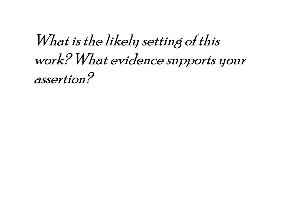 What is the likely setting of this work? What evidence supports your assertion?