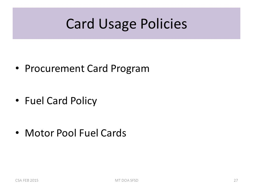 Card Usage Policies Procurement Card Program Fuel Card Policy Motor Pool Fuel Cards CSA FEB 2015MT DOA SFSD27