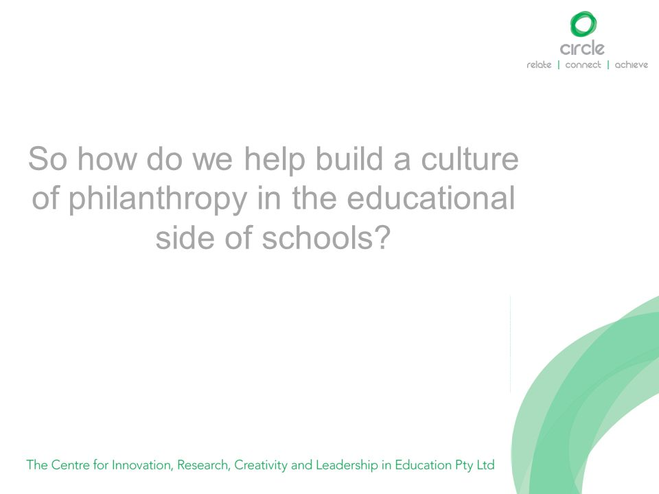 So how do we help build a culture of philanthropy in the educational side of schools?