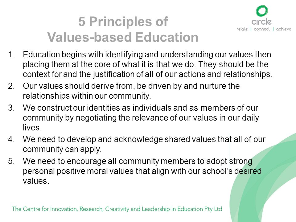 5 Principles of Values-based Education 1.Education begins with identifying and understanding our values then placing them at the core of what it is th