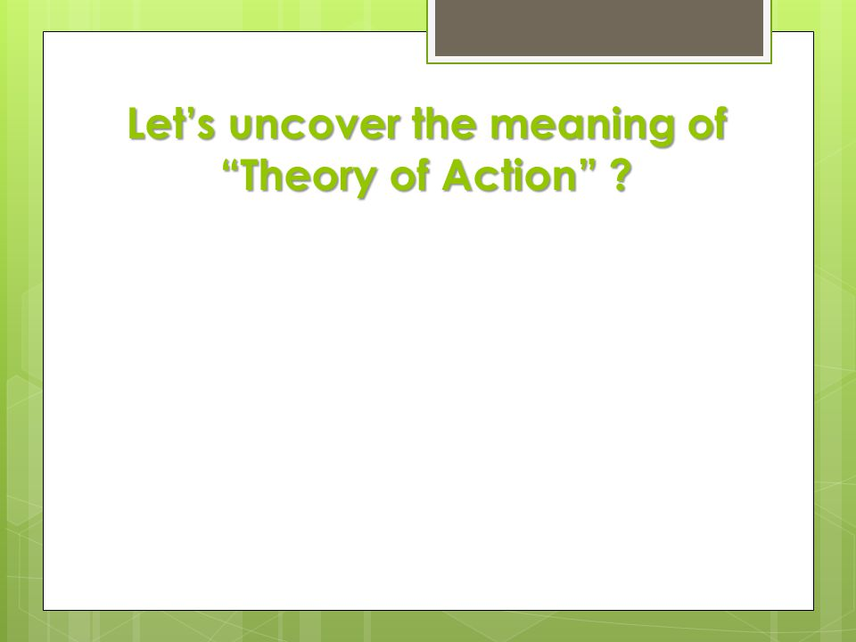"""Let's uncover the meaning of """"Theory of Action"""" ?"""