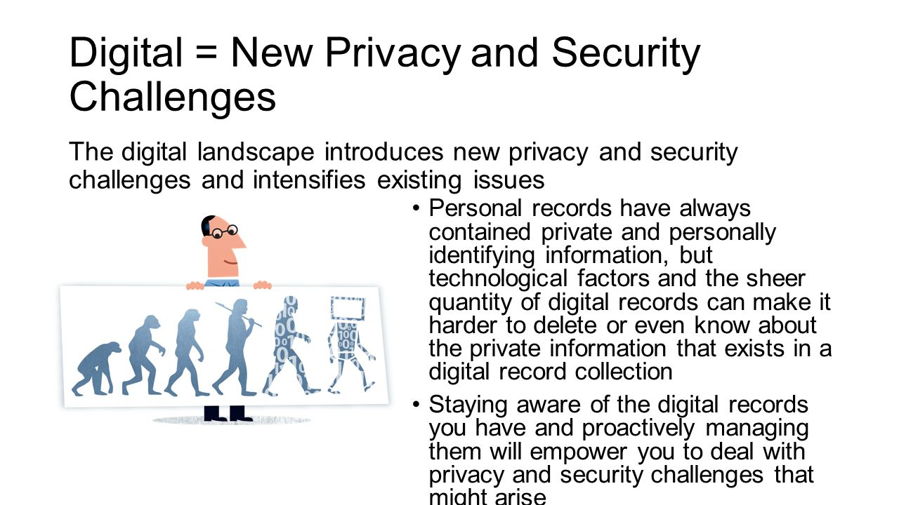 Digital = New Privacy and Security Challenges The digital landscape introduces new privacy and security challenges and intensifies existing issues Per