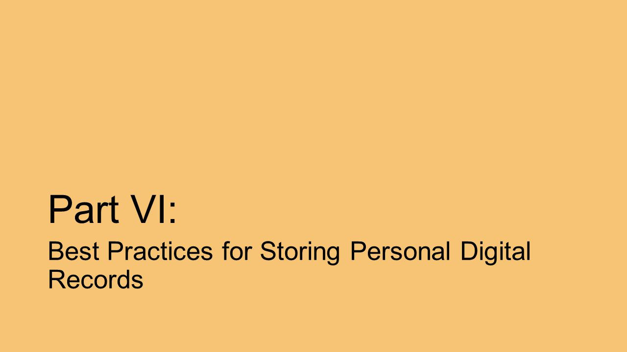 Part VI: Best Practices for Storing Personal Digital Records