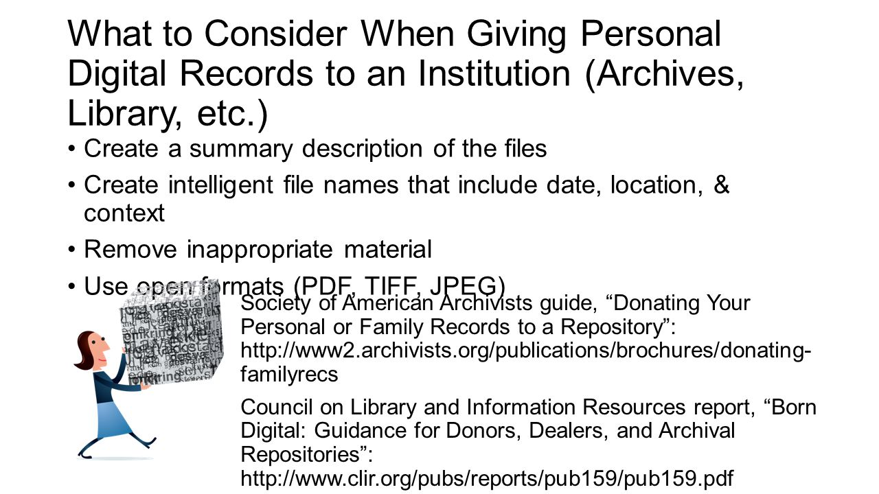 What to Consider When Giving Personal Digital Records to an Institution (Archives, Library, etc.) Create a summary description of the files Create int
