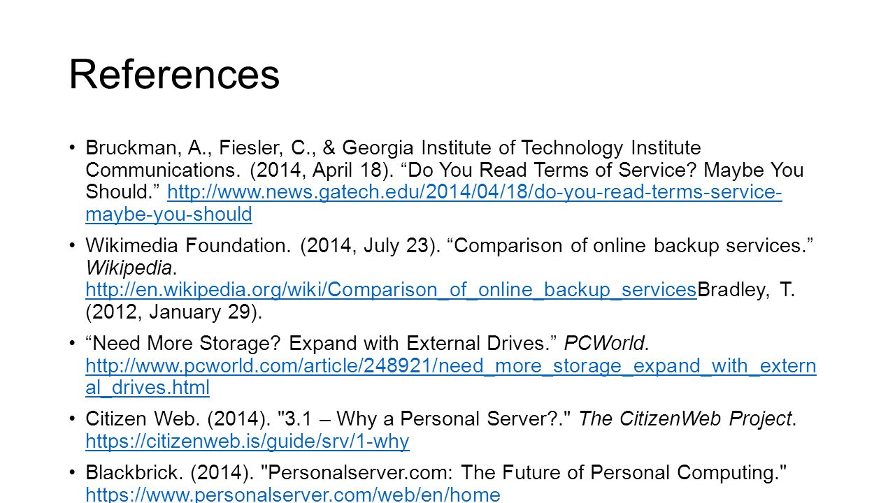 "References Bruckman, A., Fiesler, C., & Georgia Institute of Technology Institute Communications. (2014, April 18). ""Do You Read Terms of Service? May"