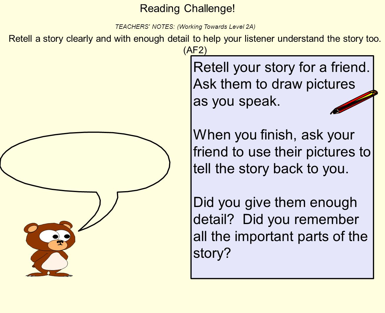 Retell a story clearly and with enough detail to help your listener understand the story too.
