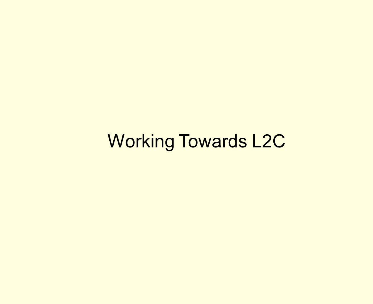 Working Towards L2C