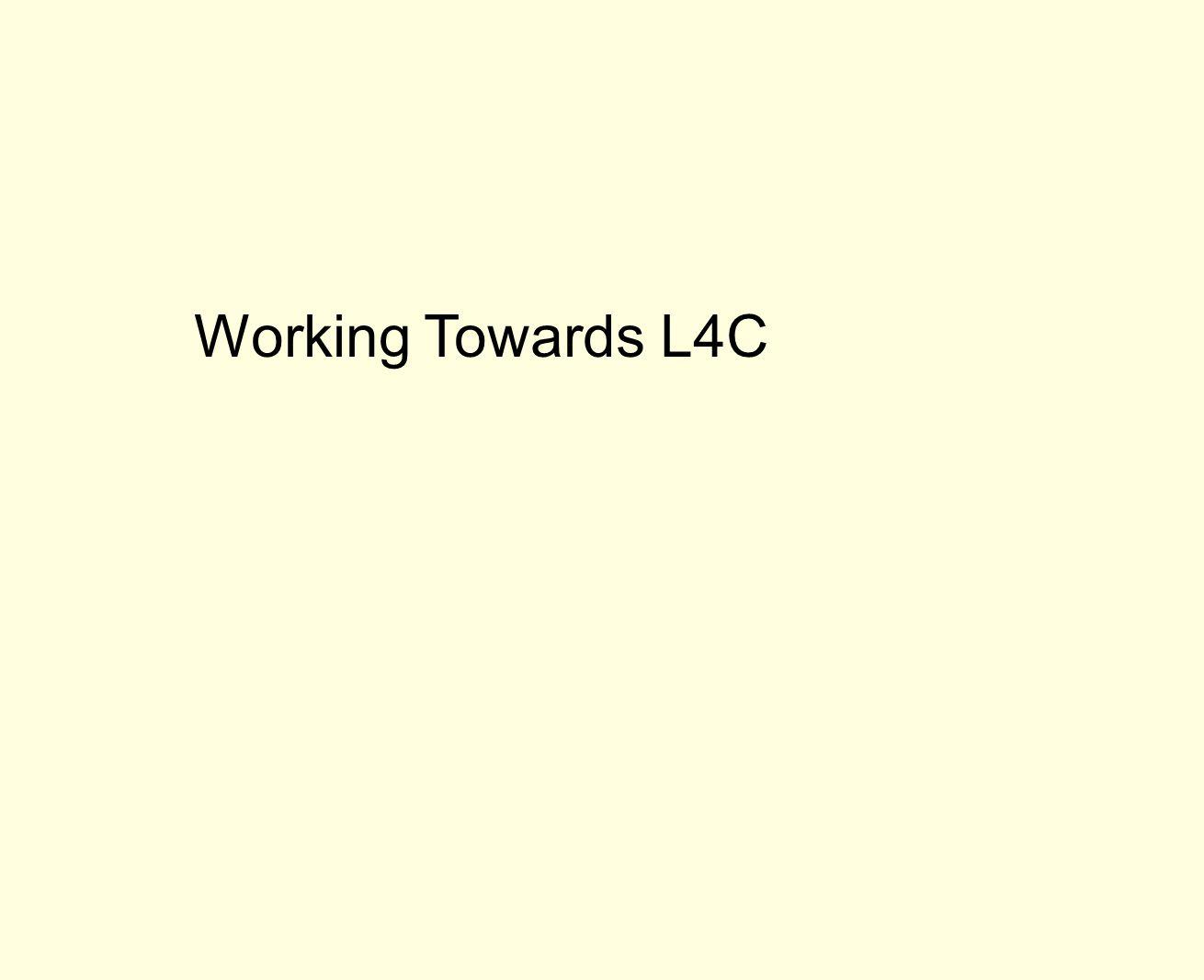 Working Towards L4C