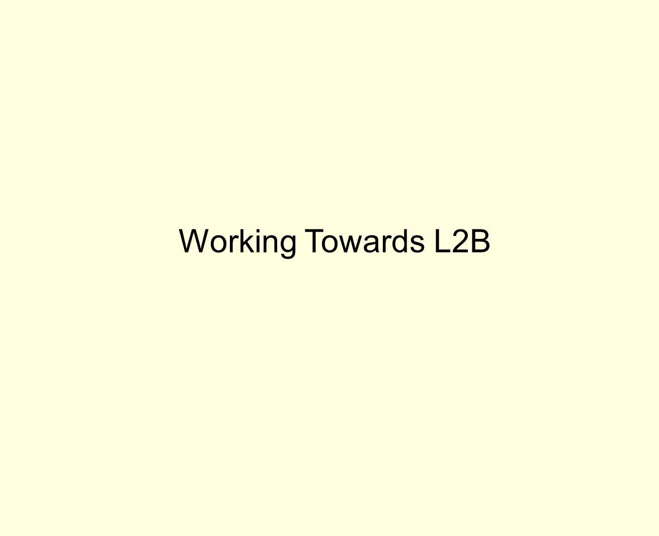 Working Towards L2B
