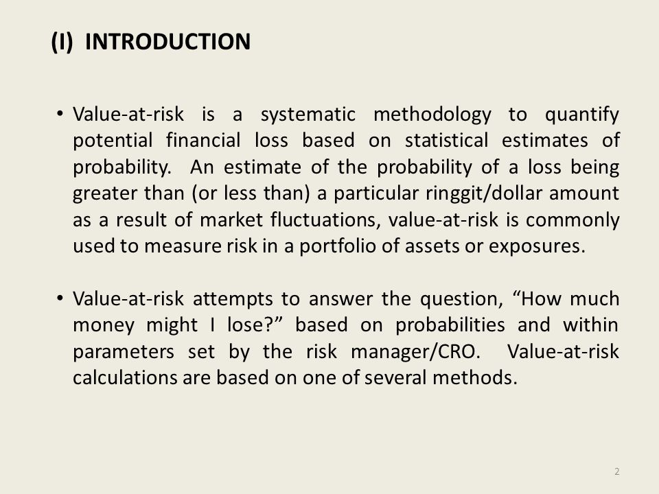 (I) INTRODUCTION Value-at-risk is a systematic methodology to quantify potential financial loss based on statistical estimates of probability. An esti
