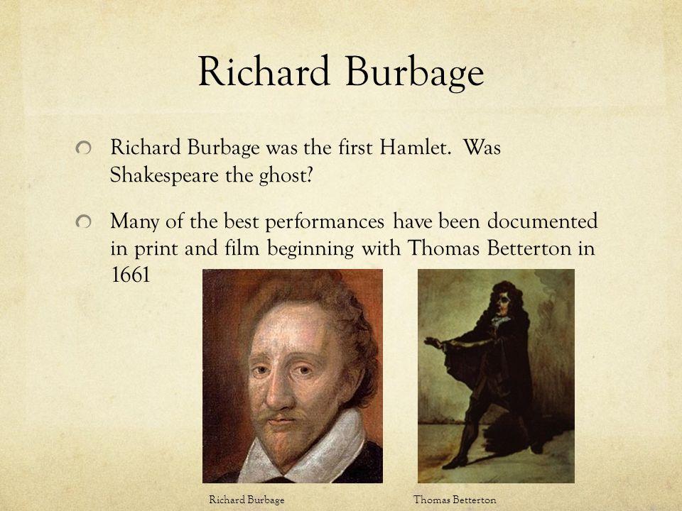 Richard Burbage Richard Burbage was the first Hamlet.
