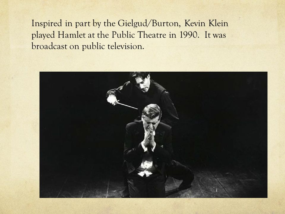 Inspired in part by the Gielgud/Burton, Kevin Klein played Hamlet at the Public Theatre in 1990.