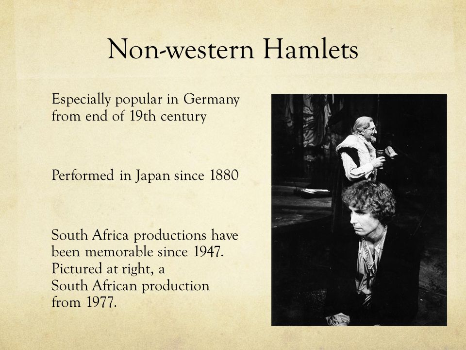Non-western Hamlets Especially popular in Germany from end of 19th century Performed in Japan since 1880 South Africa productions have been memorable since 1947.