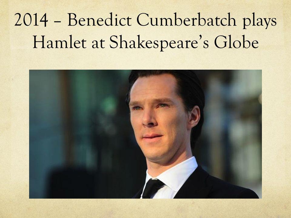 2014 – Benedict Cumberbatch plays Hamlet at Shakespeare's Globe
