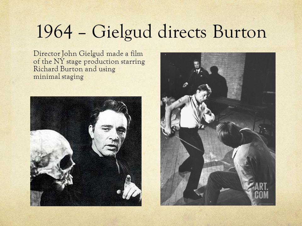 1964 – Gielgud directs Burton Director John Gielgud made a film of the NY stage production starring Richard Burton and using minimal staging