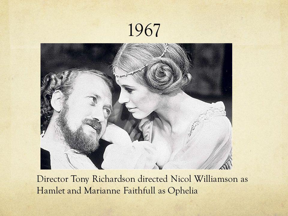 1967 Director Tony Richardson directed Nicol Williamson as Hamlet and Marianne Faithfull as Ophelia