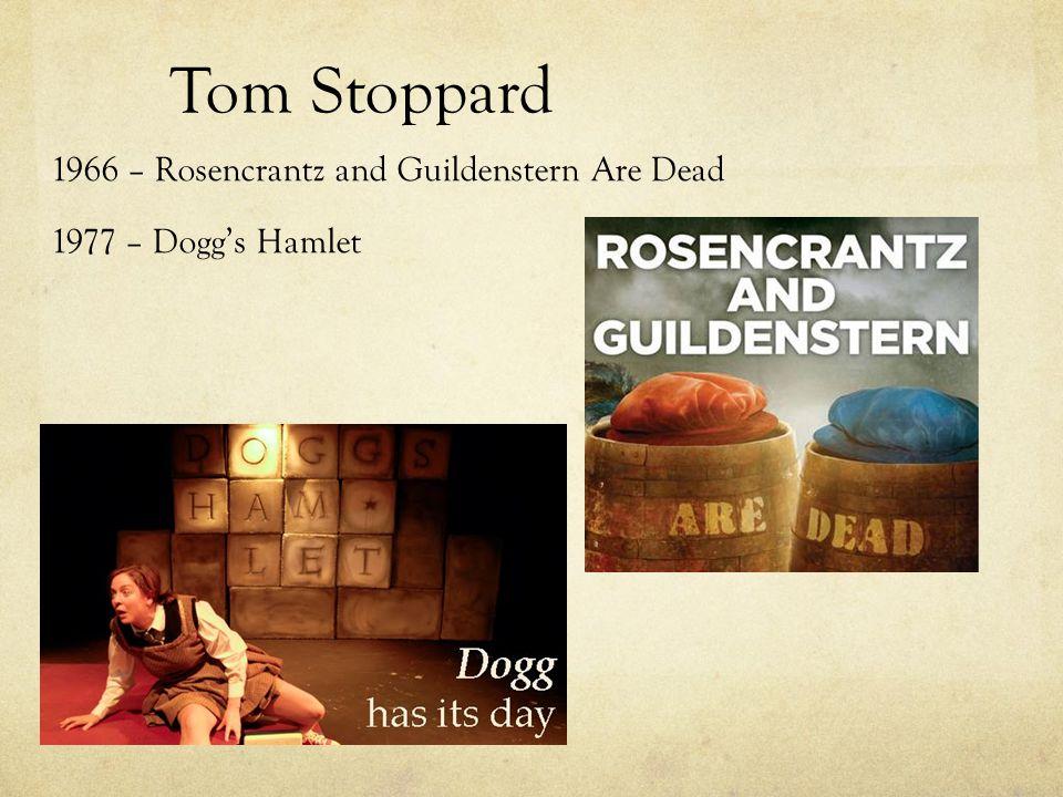 Tom Stoppard 1966 – Rosencrantz and Guildenstern Are Dead 1977 – Dogg's Hamlet