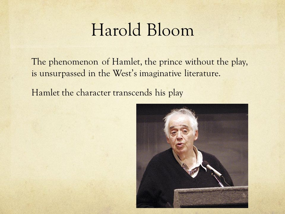 Harold Bloom The phenomenon of Hamlet, the prince without the play, is unsurpassed in the West's imaginative literature.