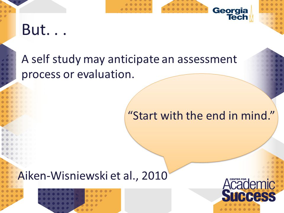 But... A self study may anticipate an assessment process or evaluation.