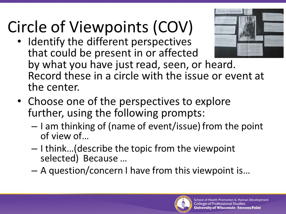Circle of Viewpoints (COV) Identify the different perspectives that could be present in or affected by what you have just read, seen, or heard.