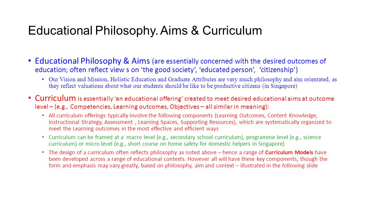 Educational Philosophy. Aims & Curriculum Educational Philosophy & Aims (are essentially concerned with the desired outcomes of education; often refle