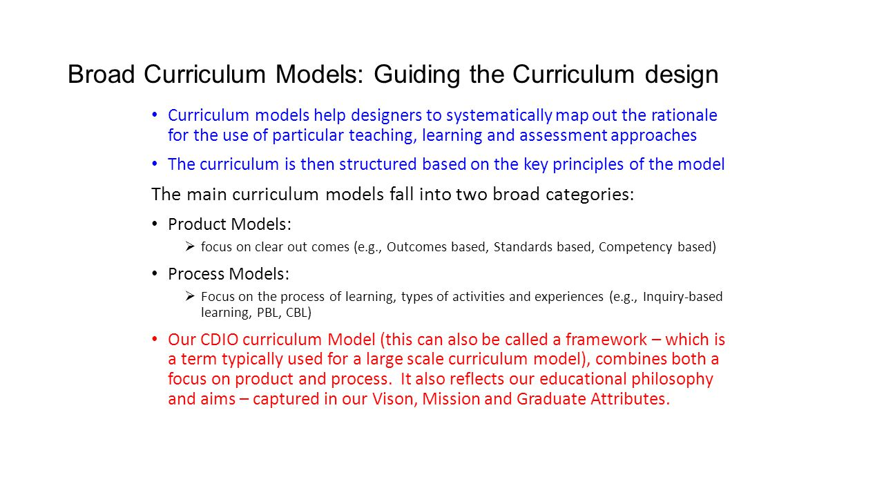 Broad Curriculum Models: Guiding the Curriculum design Curriculum models help designers to systematically map out the rationale for the use of particu