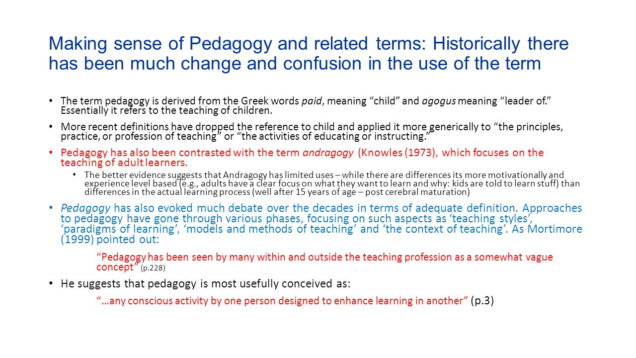 Making sense of Pedagogy and related terms: Historically there has been much change and confusion in the use of the term The term pedagogy is derived