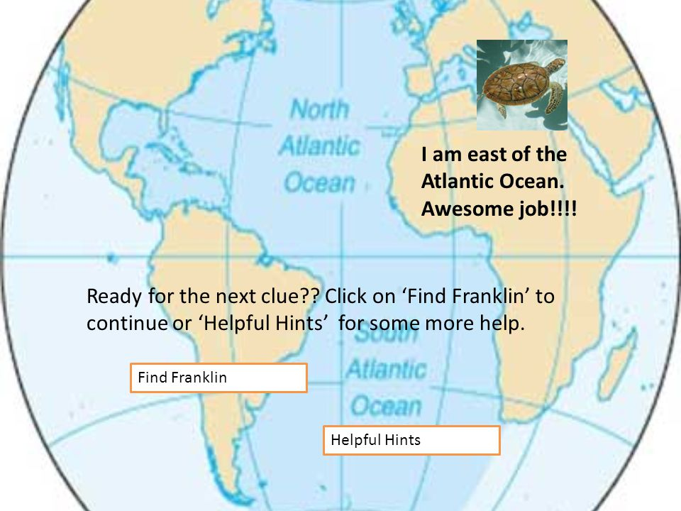 I am east of the Atlantic Ocean.Awesome job!!!. Ready for the next clue?.