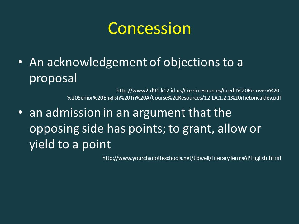 Concession An acknowledgement of objections to a proposal http://www2.d91.k12.id.us/Curricresources/Credit%20Recovery%20- %20Senior%20English%20Tri%20